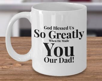 Gift for Dad &Grandpa - Coffee 11 oz mug -Unique Gifts Idea for Man/Husband. God Blessed Us So Greatly When He Made You Our Dad! Ceramic Cup