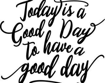Today Is A Good Day To Have A Good Day Vinyl Decal