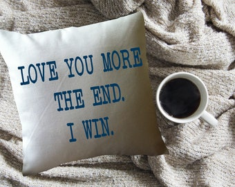 Love you more. the end. i win. funny decorative throw pillow cover, Valentine's gift