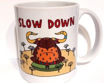 Slow Down - monster mug