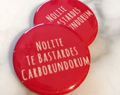 Nolite Te Bastardes Carborundorum Pin Back Button