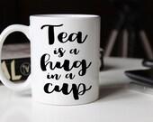 Tea is a Hug in a Mug | Ceramic Coffee Mug | Gift for Coffee Drinker | Coffee Mug with Sayings | Sublimation Mug | 11oz mug 15 oz mug