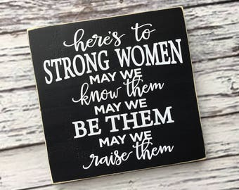 Image result for here's to strong women may we know them may we be them may we raise them