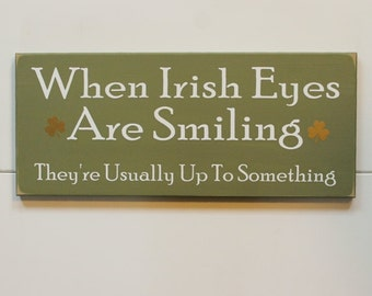 Wood Sign When Irish Eyes Are Smiling They're Usually Up To Something Wall Decor Irish Saying St. Patrick's Day