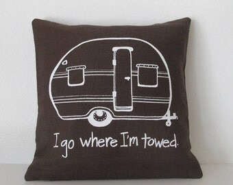 Pillow Cover - I go where I'm towed - Camper Vintage Trailer  - 12 x 12 inches by Sweetnature Designs - Choose your fabric and ink color