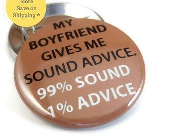 My boyfriend gives me sound advice Pinback Button Badge, pins for backpacks, Pinback Button gift, Button OR Magnet - 1.5″ (38mm)
