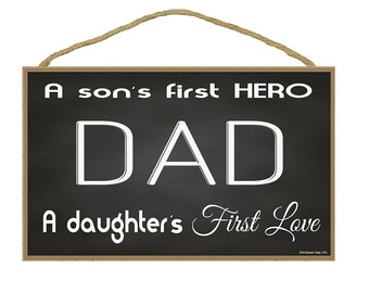 "Dad A Son's First Hero, A Daughter's First Love Fathers Sign 10.5""X7"""