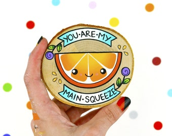 you are my main squeeze / mini kawaii orange painting on wood slice / couple love anniversary
