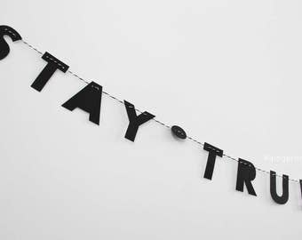 "STAY TRUE // 2"" strung letters, minimalist design, text only garland, inspirational modern quote, bohemian vibes, new age, modern hippy"