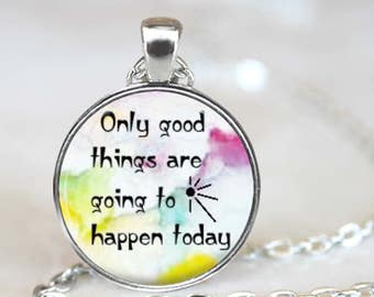 This is Us...Only Good Things Are Going To Happen Today...Jack Pearson Quote ..Pendant, Necklace or Key Ring