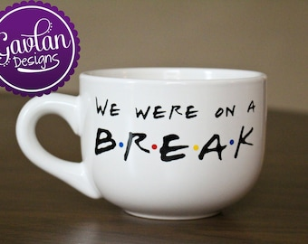 We were on a BREAK - Ross and Rachel - Coffee Tea 16 oz Mug Cappuccino - Inspired by FRIENDS TV Show