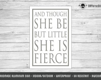 Though she be little she is fierce sign white aluminum shakespeare quote
