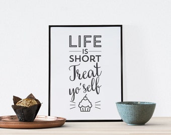 Cupcake Kitchen print - Life is Short Treat Yo Self - Black and white modern minimal wall decor - motivational quote saying script lettering