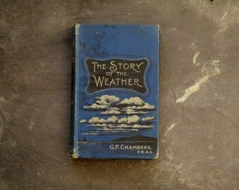 Antique book of Weather The Story of the Weather by George F. Chambers 1900 book