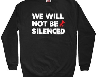 We Will Not Be Silenced Sweatshirt - Men S M L XL 2x 3x - Crewneck, Gift For Men, Gift for Her, We Will Not Be Silenced Crewneck, Activist