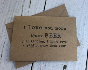 I love you more than beer, funny cards, naughty cards, inappropriate humor, witty cards, sarcastic cards, for him, for her, funny love,