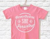 Nevertheless She Persisted, Girl Power, Feminist for Kids, Organic T-shirt, Organic Kids T shirts,  Children's Clothing, Kids Clothes,