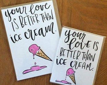 Your Love Is Better Than Ice Cream-- prints or cards
