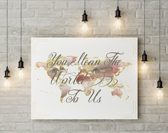 "You Mean The World To Us Digital Print//Travel Print//World Map//Poster/8""x10"""
