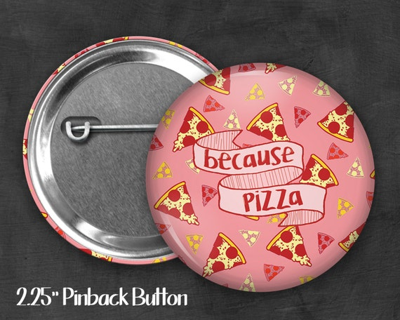 "2.25"" Because Pizza Pinback Button, Geek Button, Geekery, Button, Kawaii Button, Badges, Flare, Pin, Kawaii, Fairy Kei, Pastel Goth"