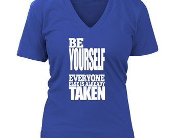 Be Yourself Everyone Else Is Already Taken Womens V-Neck T-shirt, Inspirational Oscar Wilde Quote Graduation Gift Idea, S-4XL, 8 Colors