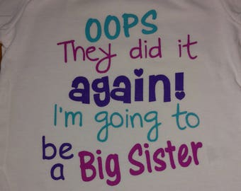 Oops They Did It Again! I'm Going To Be a Big Sister! Onesie or T-Shirt