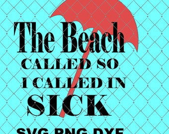 The Beach Called So I Called In Sick SVG Png Dxf File Instant Download Summer Theme Svg Dxf Png Umbrella Svg Dxf Png Vacation Design Svg
