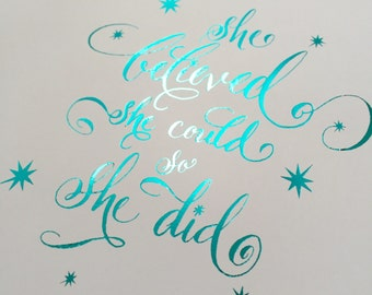 "She Believed She Could So She Did - Teal Foil Calligraphy 8""x10"" Matted Print"