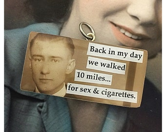 Vintage Upcycled Domino Photobomb Jewelry Pendant Charm - Back In My Day We Walked 10 Miles... For Sex & Cigarettes.