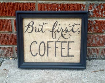 "Custom Order Quote ""But First, Coffee"" on Burlap with Chalk Paint, Vintage Distressed Frame INCLUDED"