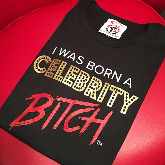 Birthday party tshirt tee born a celebrity bitch stretchy soft for Celebrity t shirts wholesale