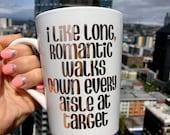 Rose Gold Foil I Like Long Romantic Walks Down Every Aisle At Target Coffee Mug