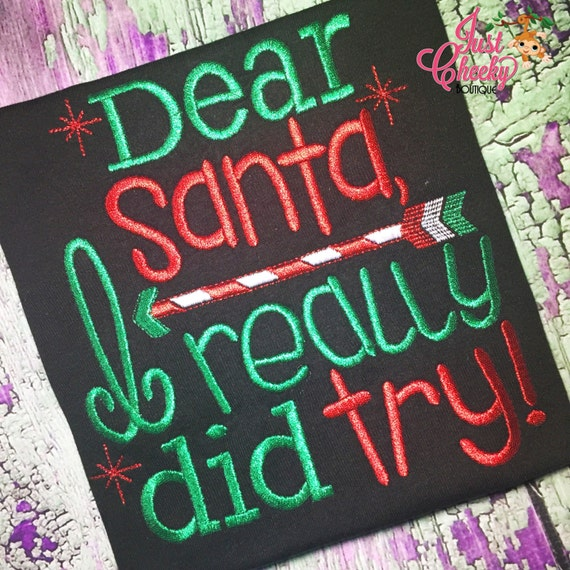 Dear Santa I Really Did Try Embroidered Shirt - Christmas Shirt - Girls Christmas Shirt - Boys Christmas Shirt