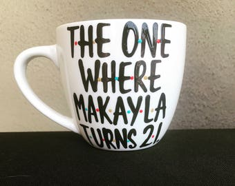F•R•I•E•N•D•S mug- The one where someone turns 21 21st birthday gift-- Friends MShow mug best friends coffee mug gift- friends mug