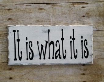 It is what it is painted and distressed wood sign, home decor'