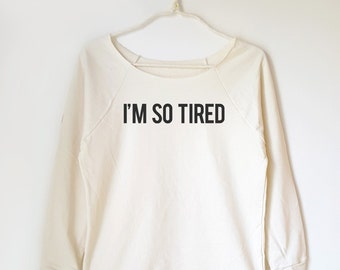 I'm so tired off shoulder sweatshirt 3/4 sleeve wide neck sweatshirt