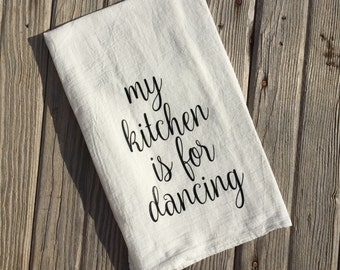 My kitchen is for dancing flour sack towel, my kitchen is for dancing kitchen decor, country flour sack towel, kitchen decor, my kitchen