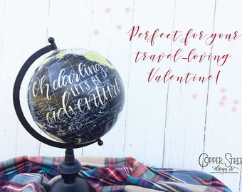 Hand Lettered Globe - Oh Darling, Let's Be Adventurers