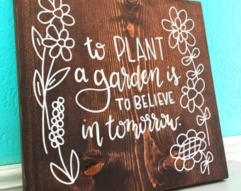 To Plant a Garden is to Believe in Tomorrow | Hand Lettered Wooden Sign