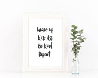 Wake Up, Kick Ass, Be Kind, Repeat 8x10 Digital Download Print