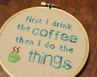 First I drink the coffee cross stitch pattern