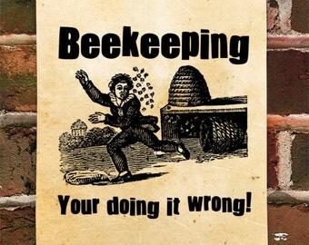 "KillerBeeMoto: ""Beekeeping - Your Doing It Wrong"" Print"