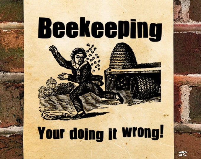 "KillerBeeMoto: ""Beekeeping - Your Doing It Wrong"" Print"
