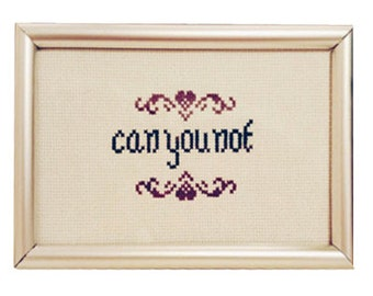Can You Not Cross Stitch PATTERN, Subversive Cross Stitch, Funny Cross Stitch Pattern, Sassy Cross Stitch Pattern