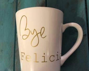 Bye Felicia coffee mug, white coffee cup, funny coffee cups, coffee lovers