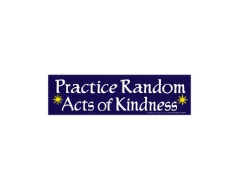 Practice Random Acts of Kindness - Small Bumper Sticker / Decal or Magnet