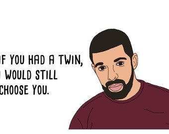 Perfekt If You Had A Twin Drake Valentine