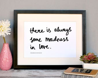 There is always some madness in love // Frederich Nietzsche Quote // Hand-lettered Print