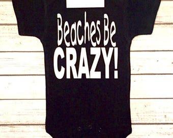 Baby Boys Clothes, Beaches Be Crazy, Crazy Beaches Shirt, Beaches Be Crazy Bodysuit, Crazy Beaches Shirts
