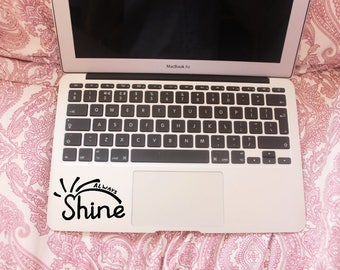 Always shine laptop decal - laptop mac decal - vinyl decal - inspirational/motivational quote decal